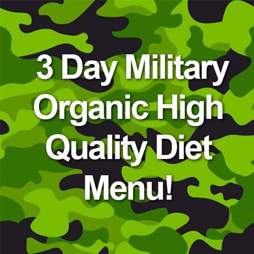 3 Day Military Organic High Quality Diet Menu!